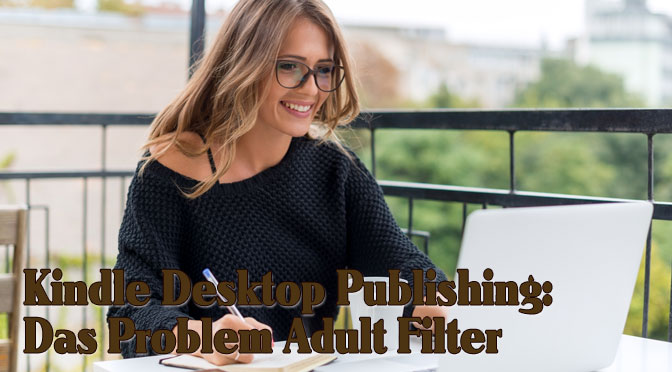 Kindle Desktop Publishing: Das Problem Adult Filter