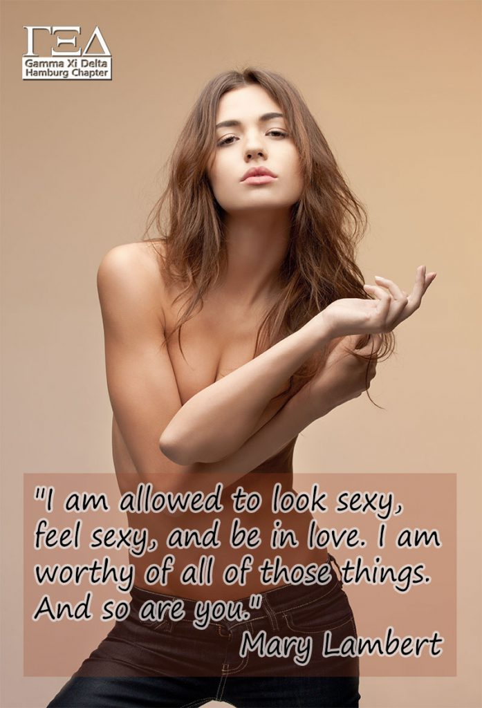 I am allowed to look sexy, feel sexy, and be in love. I am worthy of all of those things. And so are you. - Mary Lambert