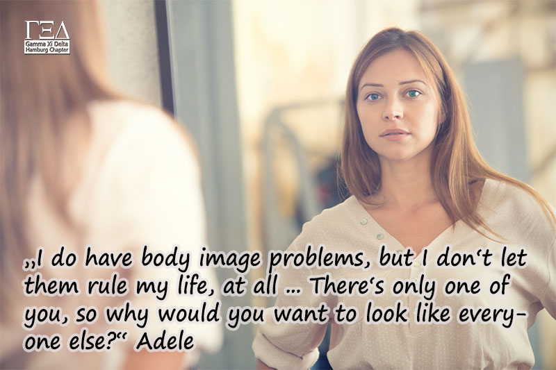 I do have body image problems, but I don't let them rule my life, at all ... There's only one of you, so why would you want to look like everyone else? - Adele