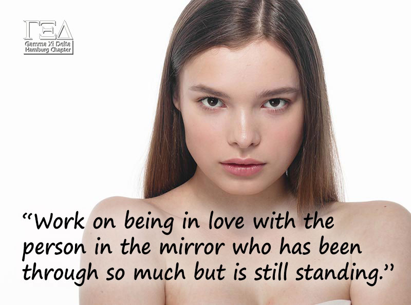 """Work on being in love with the person in the mirror who has been through so much but is still standing."""
