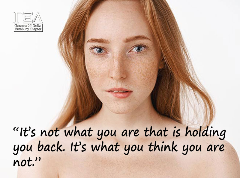 """It's not what you are that is holding you back. It's what you think you are not."""