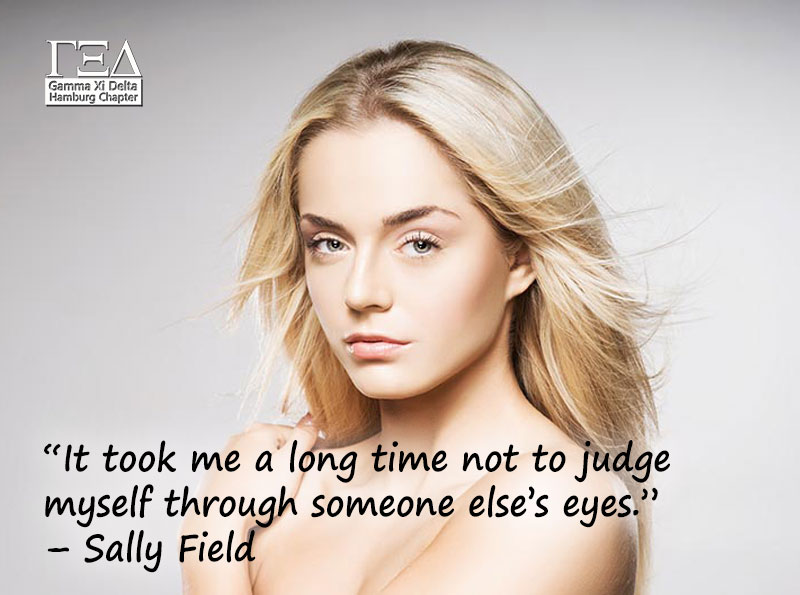 """It took me a long time not to judge myself through someone else's eyes."" – Sally Field"