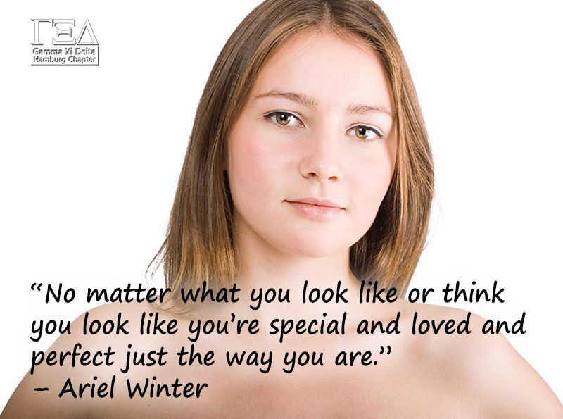"""No matter what you look like or think you look like you're special and loved and perfect just the way you are."" – Ariel Winter"