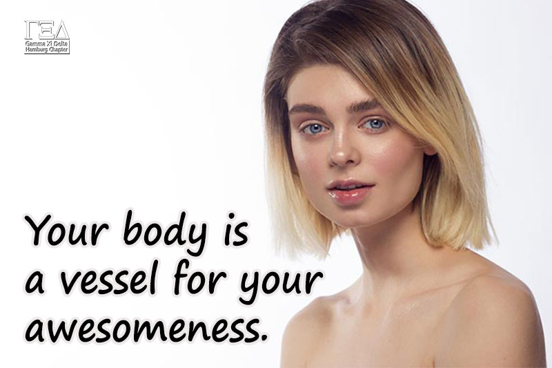 Your body is a vessel for your awesomeness.
