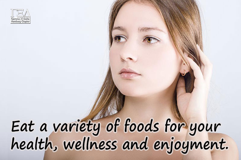 Eat a variety of foods for your health, wellness and enjoyment.