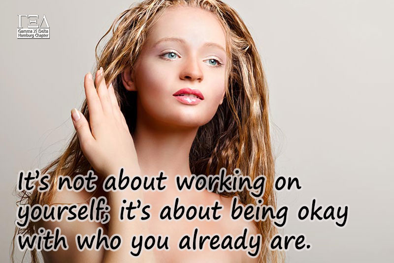 It's not about working on yourself; it's about being okay with who you already are.